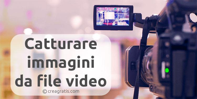 Programmi per catturare immagini da video